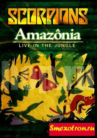 Scorpions / Amazonia – Live In The Jungle (2009) DVDRip